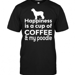 Happiness Is A Cup Of Coffee & My Poodle