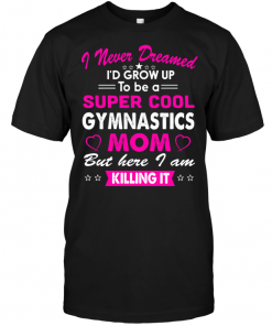 I Never Dreamed I'd Grow Up To Be A Super Cool Gymnastics Mom But Here I Am Killing It