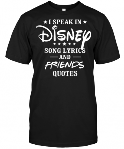 I Speak In Disney Song Lyrics And Friends Quotes