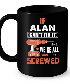 If Alan Can't Fix It We're All Screwed Mug