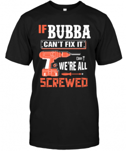 If Bubba Can't Fix It We're All Screwed