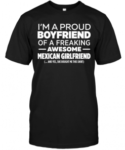 I'm A Proud BoyFriend Of A Freaking Awesome Mexican GirlFriend