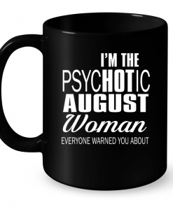 I'm The Psychotic August Woman Everyone Warned You About Mug