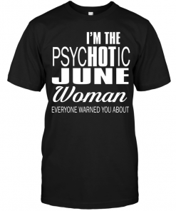 I'm The Psychotic June Woman Everyone Warned You About