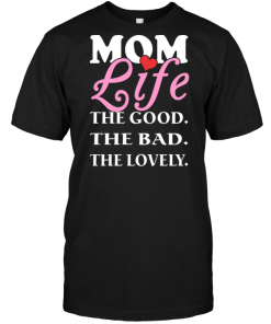 Mom Life The Good The Bad The Lovely