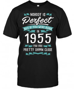 Nobody Is Perfect But If You Were Born 1955 You Are Pretty Damn Close