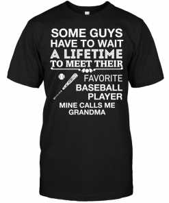 Some Guys Have To Wait A Lifetime To Meet Their Favorite Baseball Player Mine Calls Me Grandma