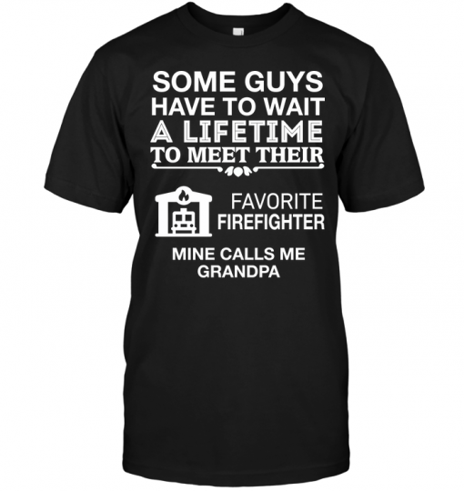 Some Guys Have To Wait A Lifetime To Meet Their Favorite Firefighter Mine Calls Me Grandpa