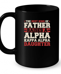 The Best Kind Of Father Raises A Alpha Kappa Alpha Daughter