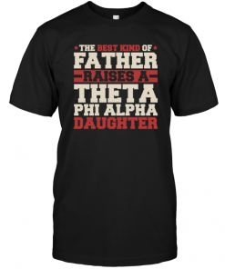 The Best Kind Of Father Raises A Theta Phi Alpha Daughter