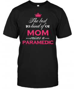 The Best Kind Of Mom Raises A Paramedic