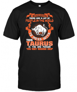 Warning There Are A Lot Of People In The World To Mess With This Taurus