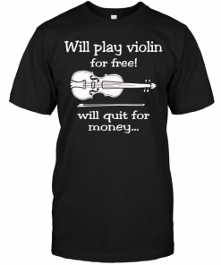Will Play Violin For Free ! Will Quit For Money