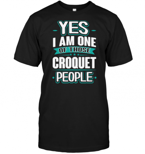 Yes I Am One Of Those Croquet People