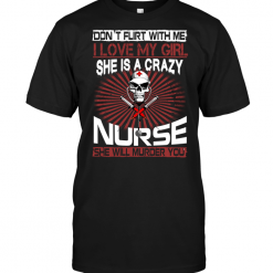 Don't Flirt With Me I Love My Girl She Is A Crazy Nurse She Will Munder You