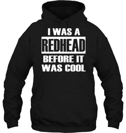 I Was A Redhead Before It Was Cool Hoodie