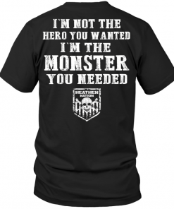 I'm Not The Hero You Wanted I'm The Monster You Needed Heathen Nation