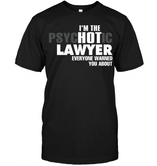 I'm The Psychotic Lawyer Everyone Warned You About