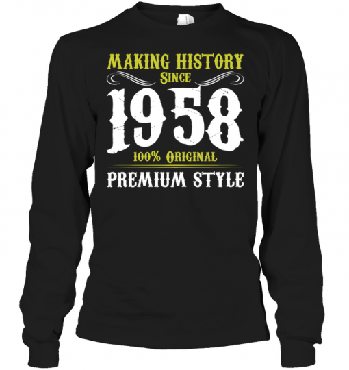 Making History Since 1958 100% Original Premium Style Long Sleeve