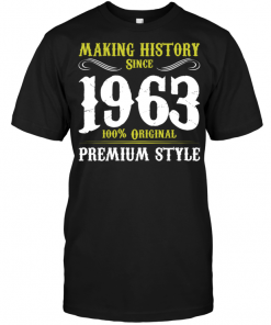 Making History Since 1963 100% Original Premium Style