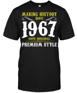 Making History Since 1967 100% Original Premium Style