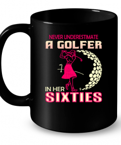 Never Underestimate A Golfer In Her Sixties Mug