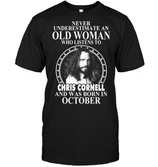 Never Underestimate An Old Woman Who Listens To Chris Cornell And Was Born In October