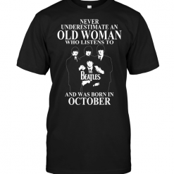 Never Underestimate An Old Woman Who Listens To The Beatles And Was Born In October