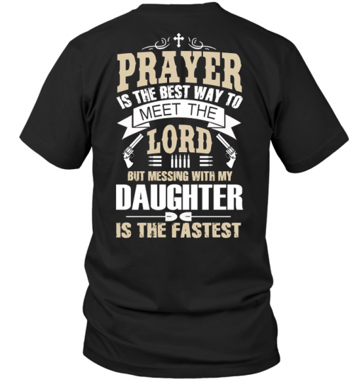 Prayer Is The Best Way To Meet The Lord But Messing With My Daughter Is The Fastest