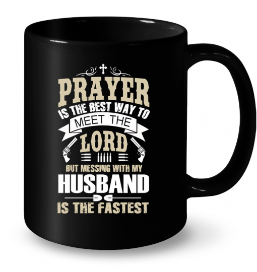 Prayer Is The Best Way To Meet The Lord But Messing With My Husband Is The Fastest Mug