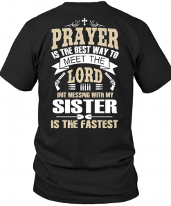 Prayer Is The Best Way To Meet The Lord But Messing With My Sister Is The Fastest