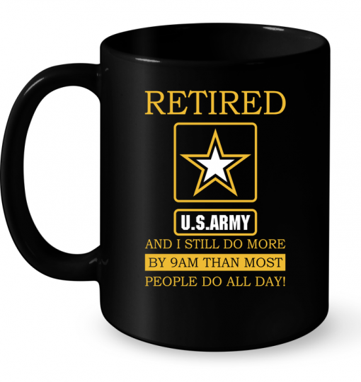 Retired U.S.Aramy And I Still Do More By 9Am Than Most People Do All Day Mug