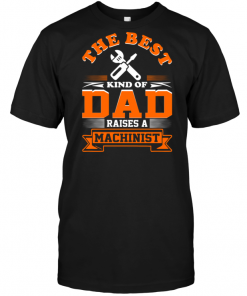 The Best King Of Dad Raises A Machinist
