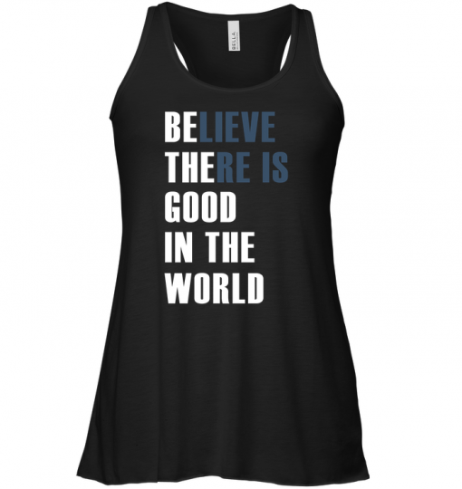 Believe There Is Good In The World Tank
