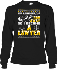 My Reindeer Ran Away So I Became A Lawyer Long Sleeve
