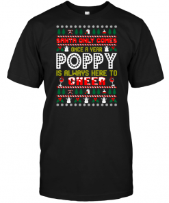 Santa Only Comes Once A Year Poppy Is Always Here To Cheer