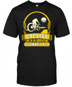 Cyclist Life Is An Adventure Dare It