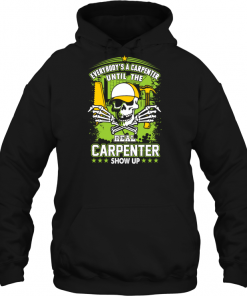 Everybody's A Carpenter Until The Real Carpenter Show Up Hoodie