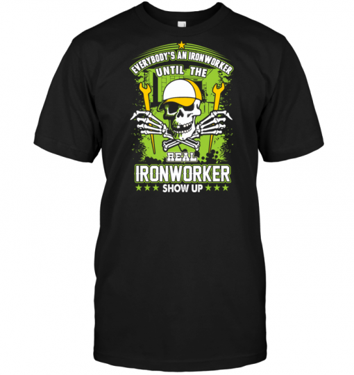 Everybody's A Ironworker Until The Real Ironworker Show Up