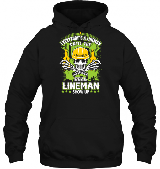 Everybody's A Lineman Until The Real Lineman Show Up Hoodie