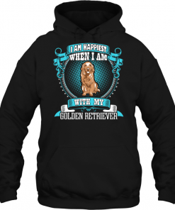 I Am Happiest When I Am With My Golden Retriever Hoodie