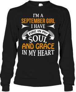 I'm A September Girl I Have Fire In My Soul And Grace In My Heart Long Sleeve