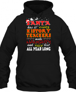 Santa Has It Easy History Teachers Make Naughty And Nice List All Year Long Hoodie