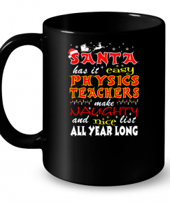 Santa Has It Easy PhysicsTeachers Make Naughty And Nice List All Year Long Mug