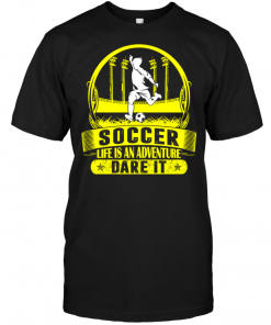Soccer Life Is An Adventure Dare It