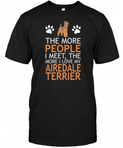 The More People I Meet The More I Love My Airedale Terrier