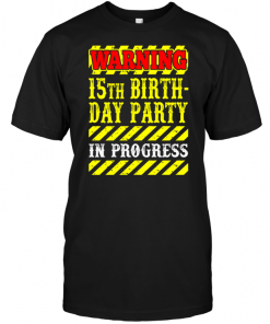 Warning 15th Birth Day Party In Progress