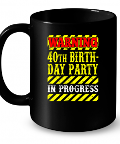 Warning 40th Birth Day Party in Progress Mug