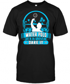 Water Polo Life Is An Adventure Dare It