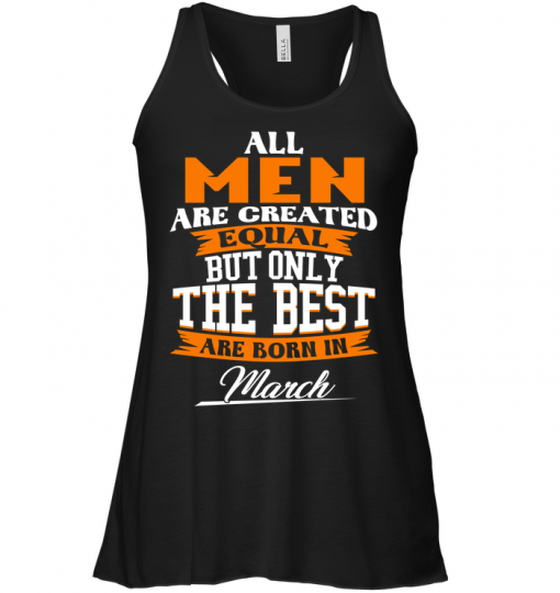 All Men Are Created Equal But Only The Best Are Born In March Tank